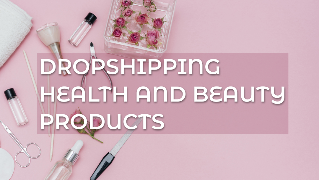 Dropshipping Health and Beauty Products: Tips