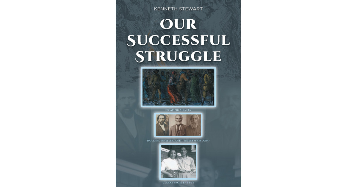 Kenneth Stewart's New E-book 'Our Profitable Battle' Unveils a Fascinating Account of a Black Household's Historical past Throughout Generations-Lengthy Struggles