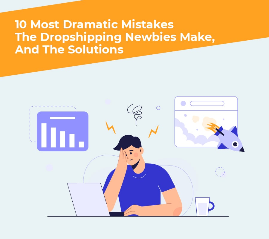 10 Most Dramatic Errors the Dropshipping Newbies Make