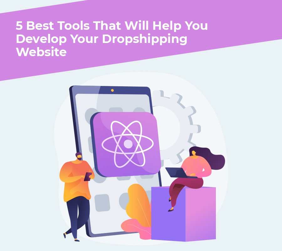 5+ Greatest Instruments That Will Assist You Develop Your Dropshipping Web site