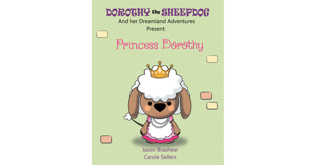 Jason Brashear and Carole Sellers's New E-book 'Dorothy the Sheepdog and Her Dreamland Adventures' Shares the Adventures Dorothy Has Whereas Serving to Others When Dreaming