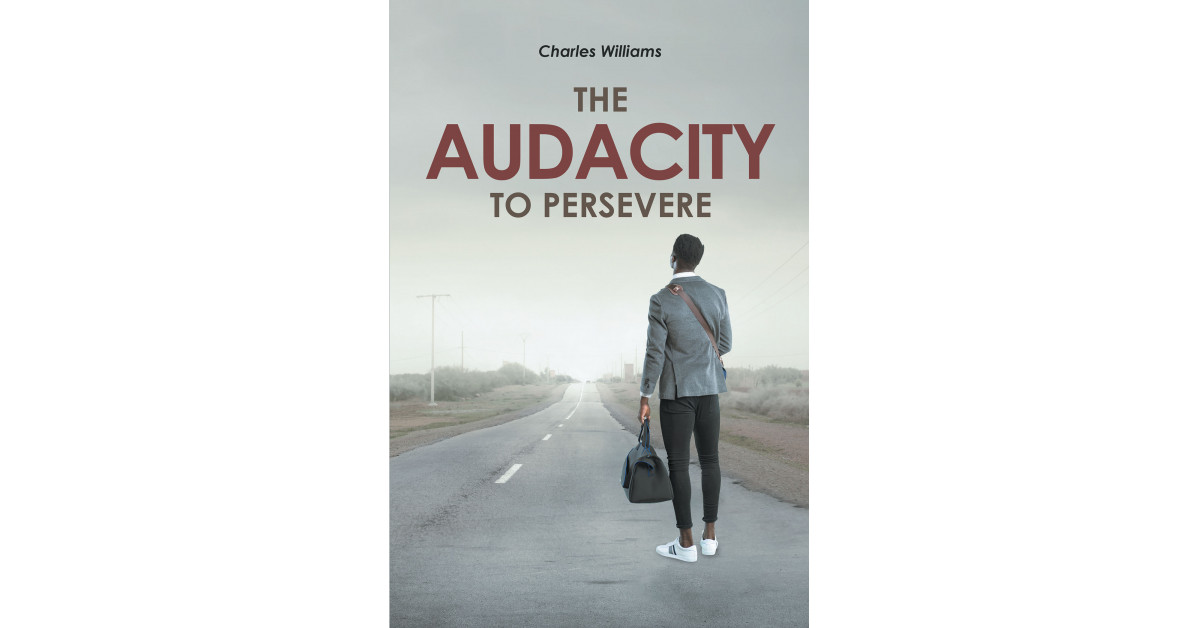 Charles Williams' New Ebook, 'The Audacity to Persevere', is an Inspiring Private Testimony That Demonstrates Hope Being Current Even within the Lowest of Lows