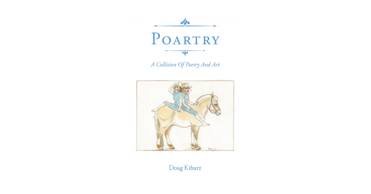 Fulton Books Writer Doug Kiburz's New Ebook 'Poartry: A Collision of Poetry and Artwork' Brings A Significant Voice From A Individual Formed By The Seasons Of Life