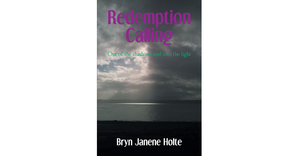 Bryn Janene Holte's New E-book 'Redemption Calling' is a Lady's Testimony of Perseverance, Religion, and Will Towards the Dilapidating Circumstances of Life