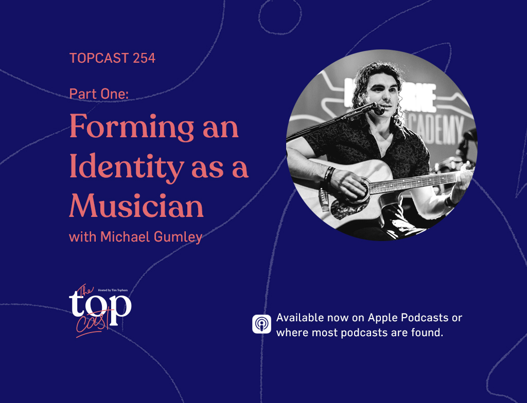 TC254: Half One: Forming an Identification as a Musician with Michael Gumley