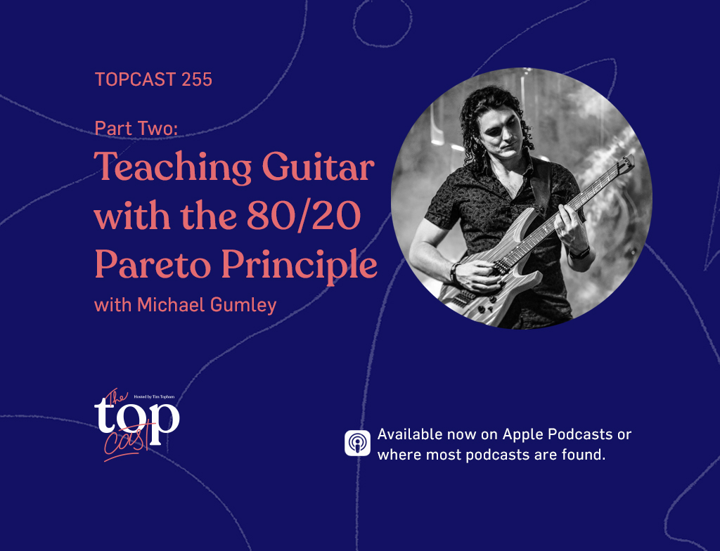 TC255: Half Two: Instructing Guitar with the 80/20 Pareto Precept with Michael Gumley