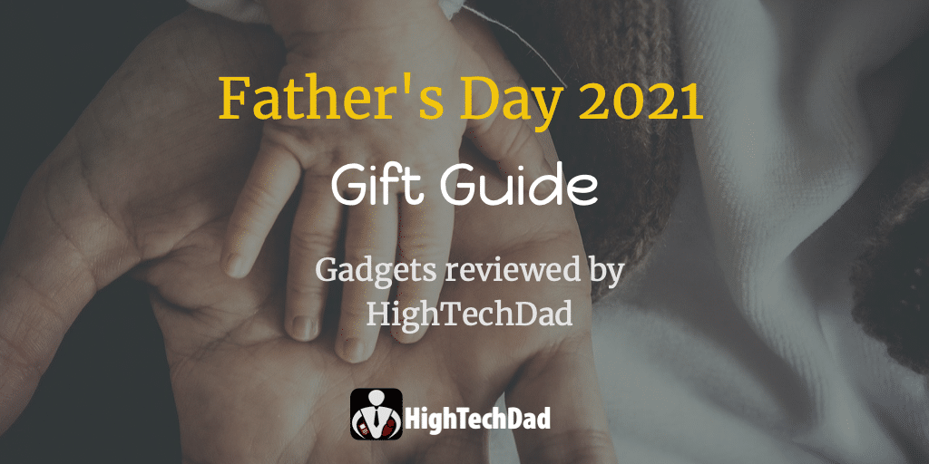 Father's Day 2021 Present Information to do with HighTechDad Reviewed Merchandise