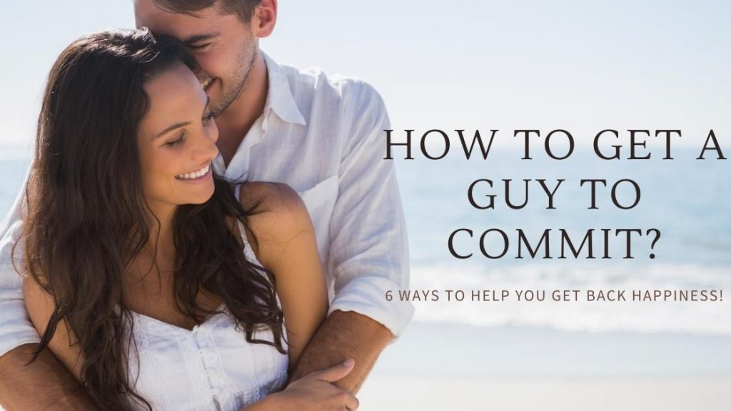 How To Get A Man To Commit?