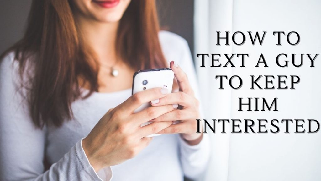 How To Textual content A Man To Maintain Him