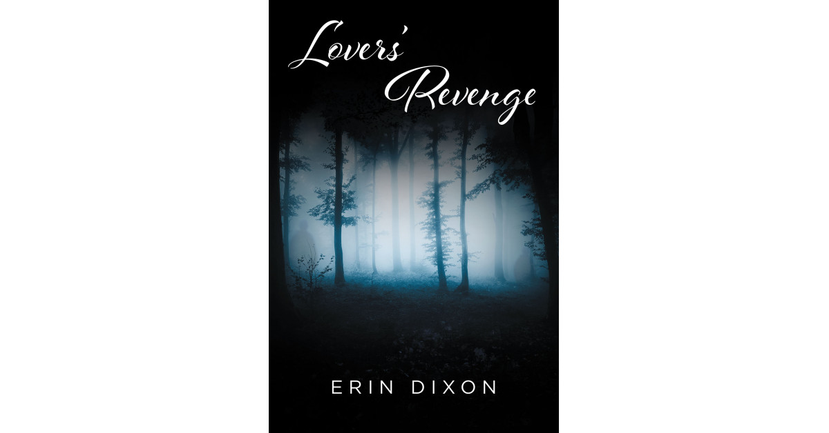 Erin Dixon's New E-book 'Lover's Revenge' is a Thrilling Thriller A few Lady Who Faces a Homicide Risk and is Now in a Pursuit for the Perpetrator