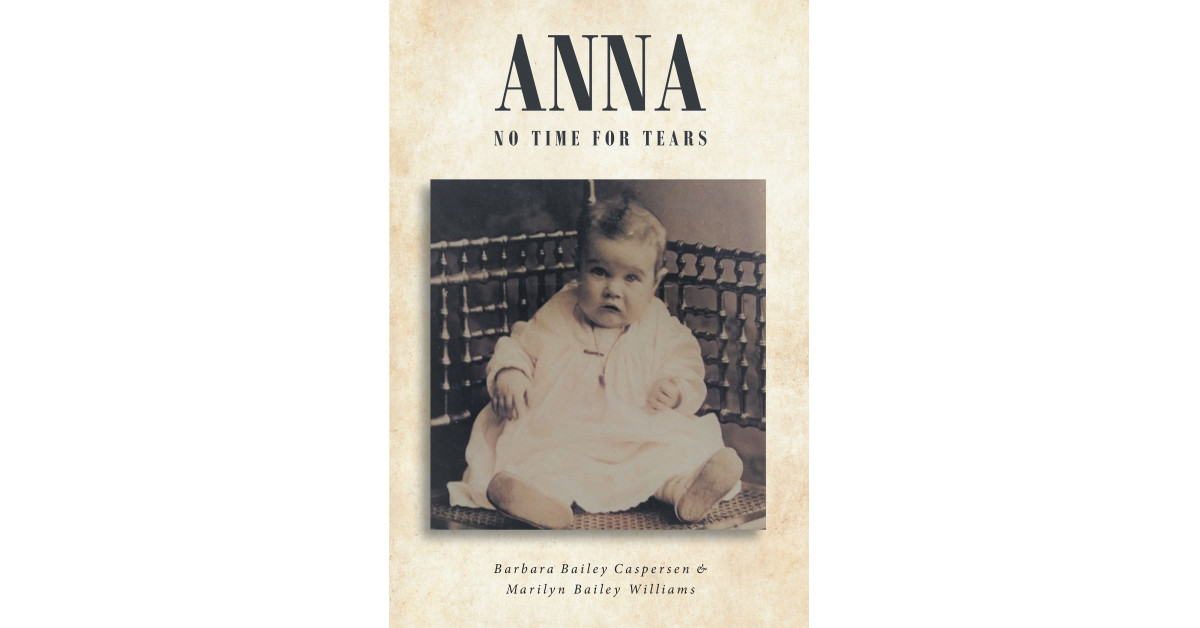 Barbara Bailey Caspersen and Marilyn Bailey Williams' New Ebook 'Anna: No Time for Tears' Is a Deeply Inspiring Fiction Proving There's All the time a Rainbow After the Rain