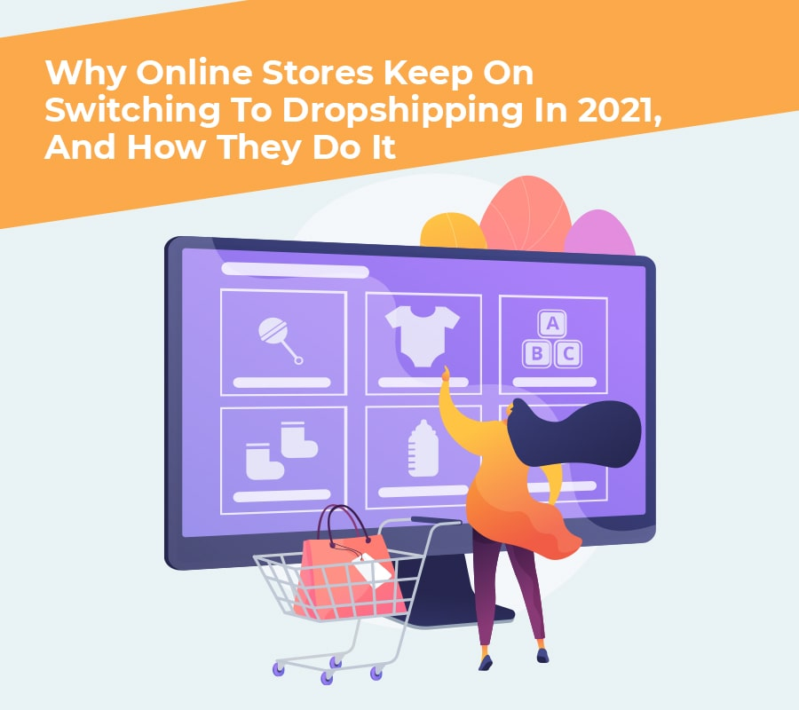 Why On-line Shops Hold On Switching To Dropshipping In 2021?